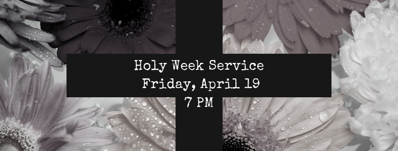 banner with words holy week service friday april 19 at 7 pm