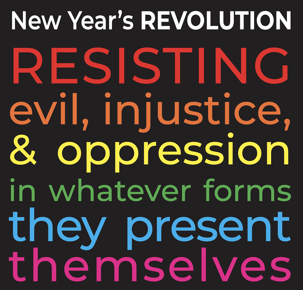 graphic that says new years revolution resisting evil injustice and oppression in whatever forms they present themselves